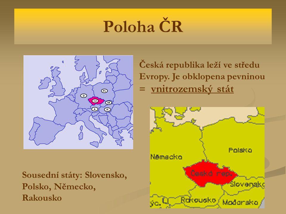Poloha ČR Česká republika leží ve středu Evropy.