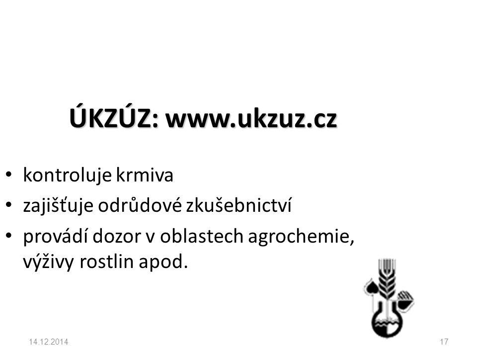 ÚKZÚZ: www.ukzuz.cz kontroluje krmiva zajišťuje odrůdové zkušebnictví provádí dozor v oblastech agrochemie, výživy rostlin apod.