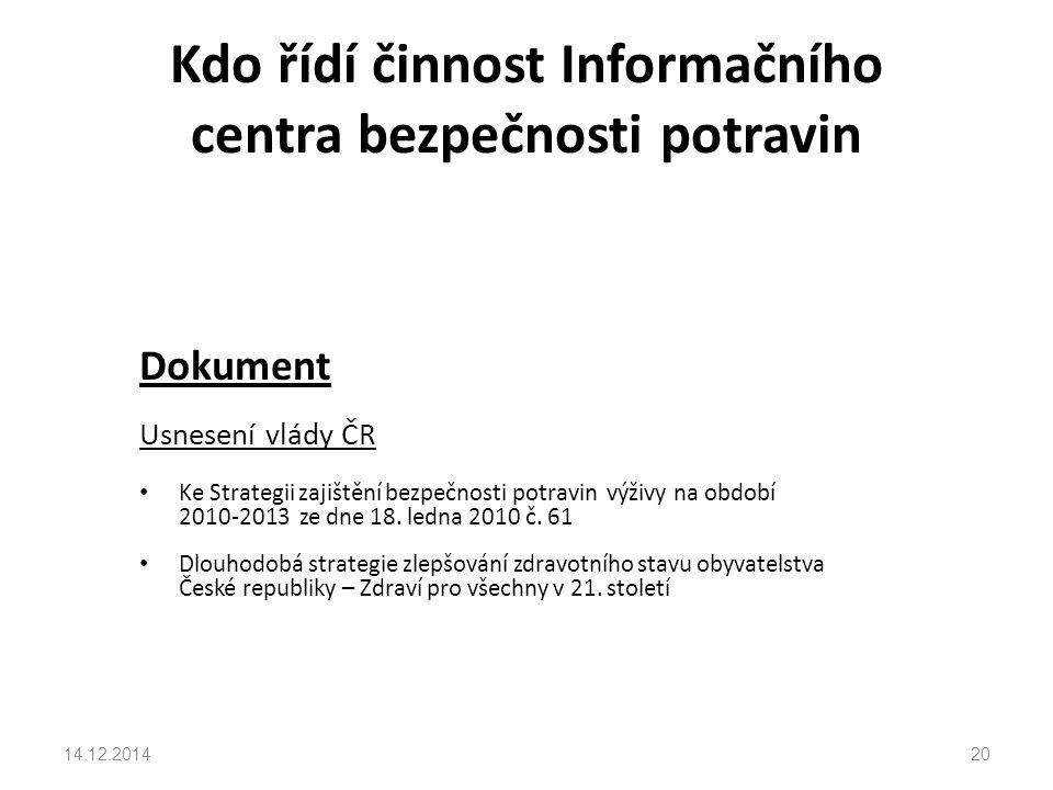 Kdo řídí činnost Informačního centra bezpečnosti potravin Dokument Usnesení vlády ČR Ke Strategii zajištění bezpečnosti potravin výživy na období 2010-2013 ze dne 18.