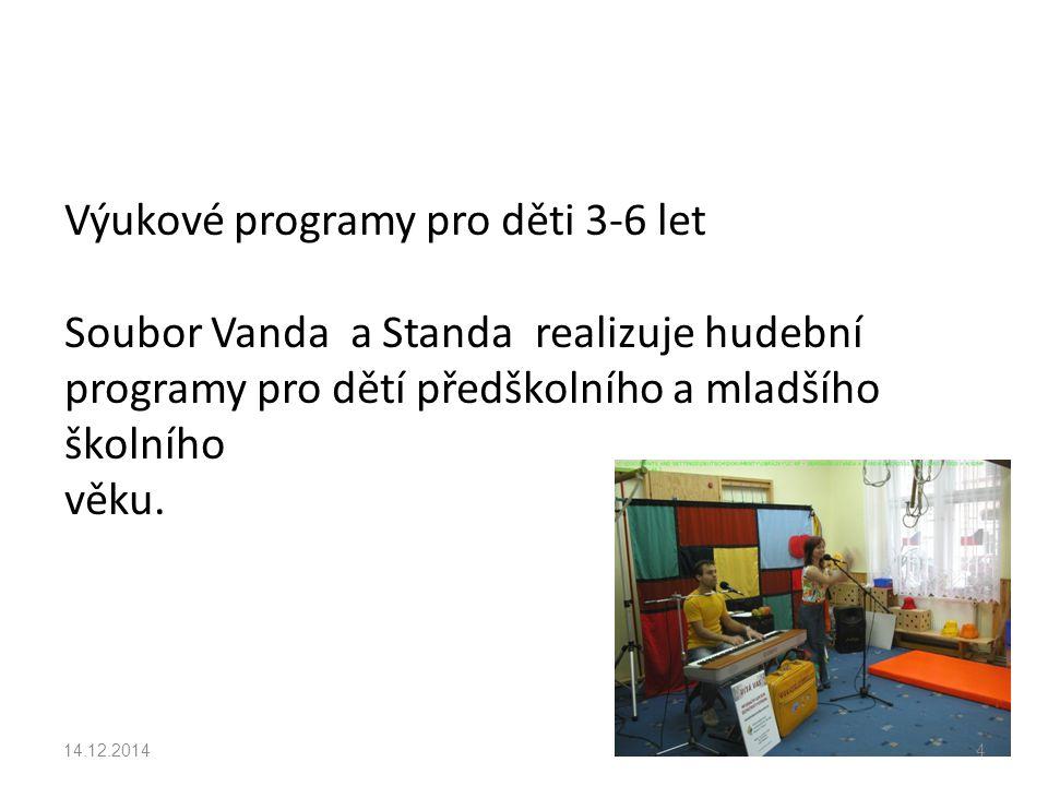 Výukové programy pro děti 3-6 let Soubor Vanda a Standa realizuje hudební programy pro dětí předškolního a mladšího školního věku.