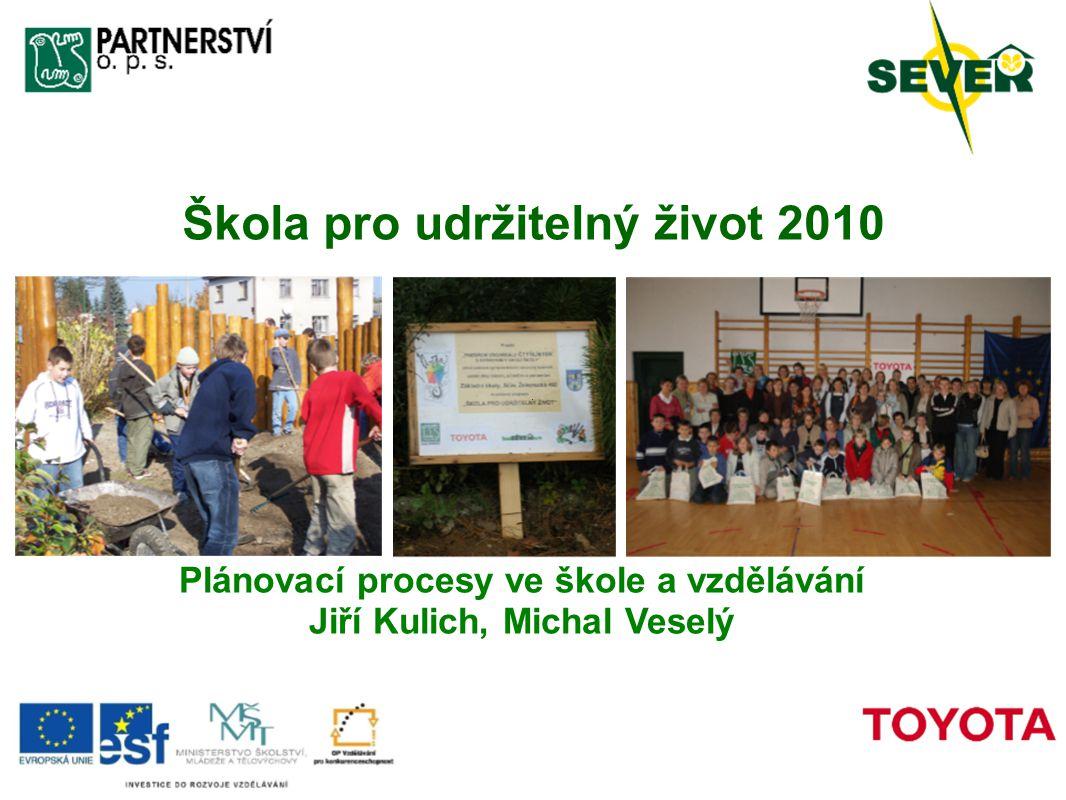 Škola pro udržitelný život 2010 Plánovací procesy ve škole a vzdělávání Jiří Kulich, Michal Veselý