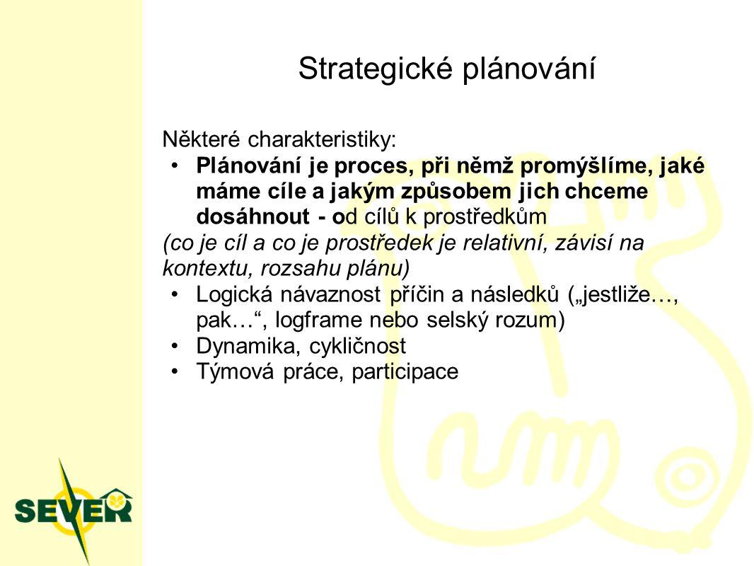 """Strategické plánování Některé charakteristiky: Plánování je proces, při němž promýšlíme, jaké máme cíle a jakým způsobem jich chceme dosáhnout - od cílů k prostředkům (co je cíl a co je prostředek je relativní, závisí na kontextu, rozsahu plánu) Logická návaznost příčin a následků (""""jestliže…, pak… , logframe nebo selský rozum) Dynamika, cykličnost Týmová práce, participace"""