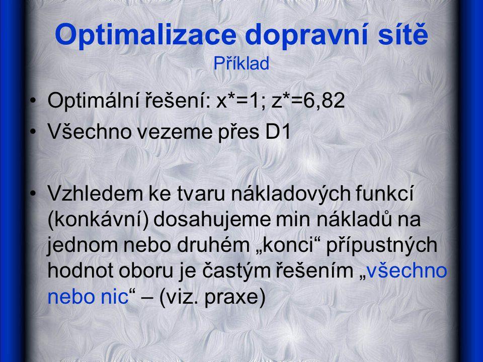 """Optimální řešení: x*=1; z*=6,82 Všechno vezeme přes D1 Vzhledem ke tvaru nákladových funkcí (konkávní) dosahujeme min nákladů na jednom nebo druhém """"konci přípustných hodnot oboru je častým řešením """"všechno nebo nic – (viz."""