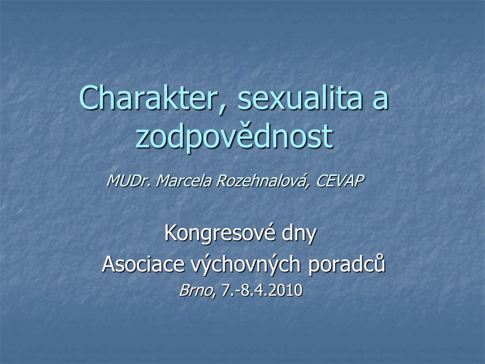Charakter, sexualita a zodpovědnost MUDr. Marcela Rozehnalová, CEVAP Kongresové dny Asociace výchovných poradců Asociace výchovných poradců Brno, 7.-8