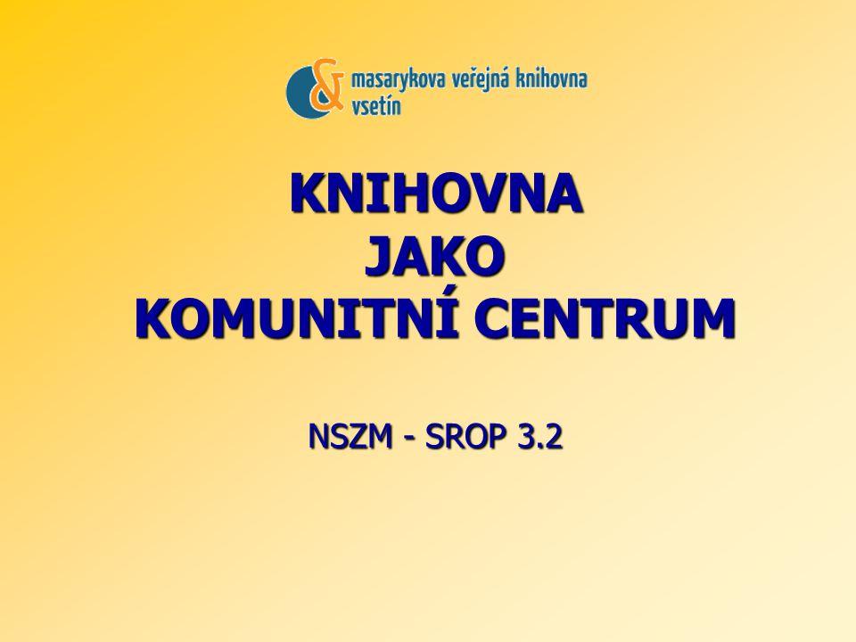 KNIHOVNA JAKO KOMUNITNÍ CENTRUM NSZM - SROP 3.2