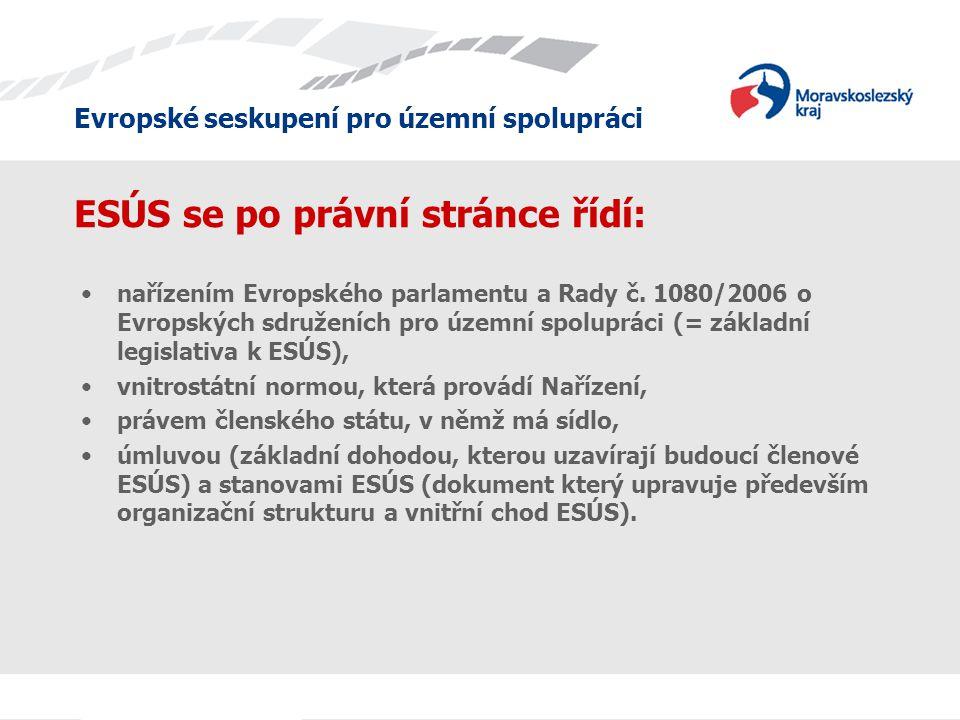 Evropské seskupení pro územní spolupráci ESÚS se po právní stránce řídí: nařízením Evropského parlamentu a Rady č.
