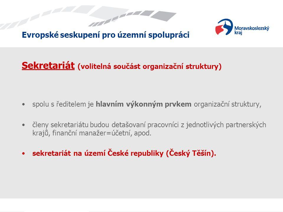 Evropské seskupení pro územní spolupráci Sekretariát (volitelná součást organizační struktury) spolu s ředitelem je hlavním výkonným prvkem organizační struktury, členy sekretariátu budou detašovaní pracovníci z jednotlivých partnerských krajů, finanční manažer=účetní, apod.
