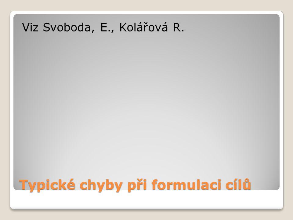 Typické chyby při formulaci cílů Viz Svoboda, E., Kolářová R.