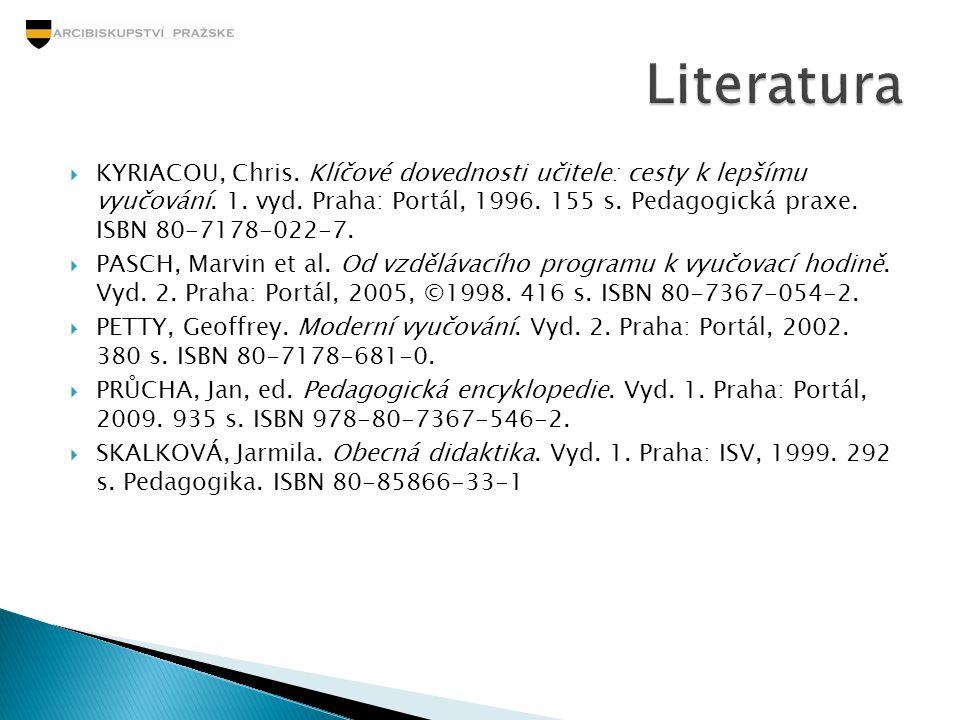  KYRIACOU, Chris. Klíčové dovednosti učitele: cesty k lepšímu vyučování. 1. vyd. Praha: Portál, 1996. 155 s. Pedagogická praxe. ISBN 80-7178-022-7. 