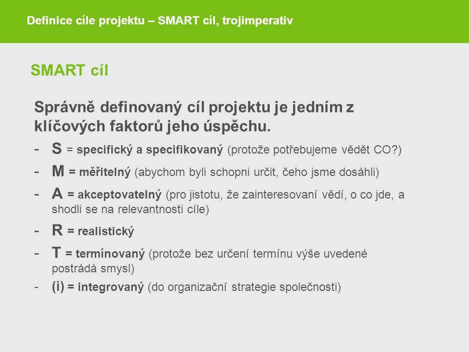 SMART cíl Správně definovaný cíl projektu je jedním z klíčových faktorů jeho úspěchu. -S = specifický a specifikovaný (protože potřebujeme vědět CO?)