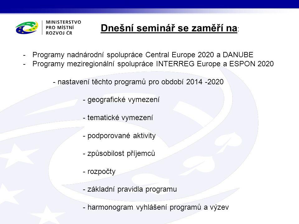 Dnešní seminář se zaměří na : -Programy nadnárodní spolupráce Central Europe 2020 a DANUBE -Programy meziregionální spolupráce INTERREG Europe a ESPON