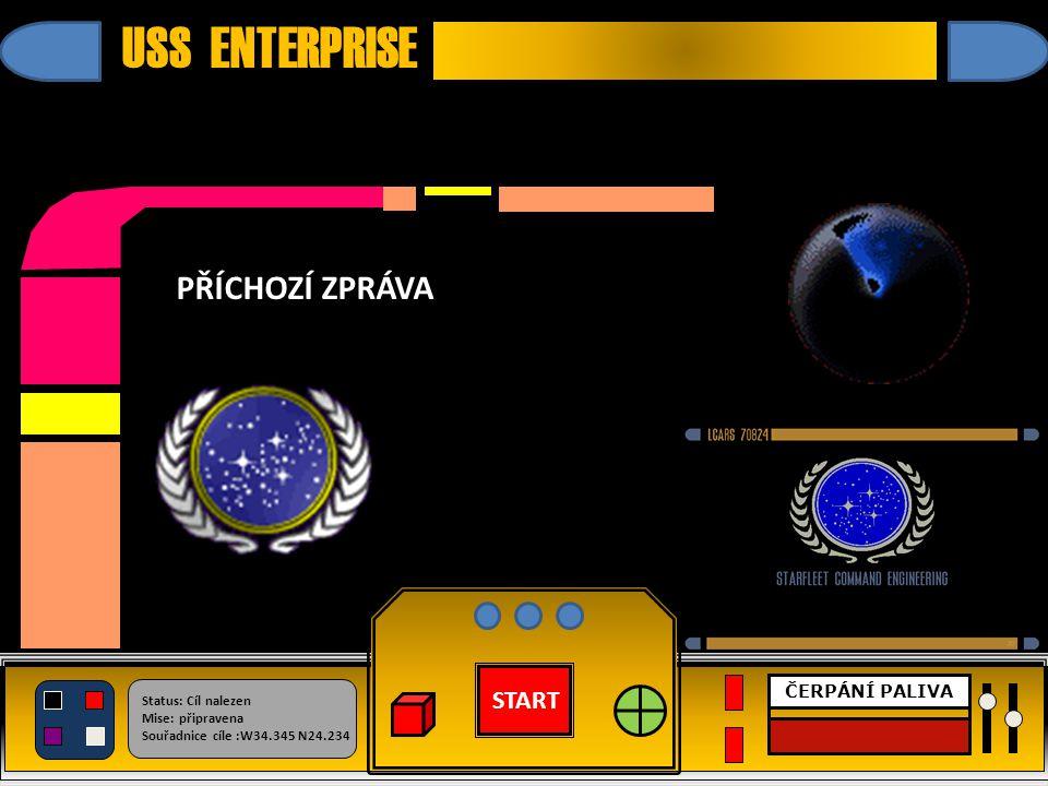 START Status: Cíl nalezen Mise: připravena Souřadnice cíle :W34.345 N24.234 ČERPÁNÍ PALIVA USS ENTERPRISE PŘÍCHOZÍ ZPRÁVA PŘÍCHOZÍ ZPRÁVA