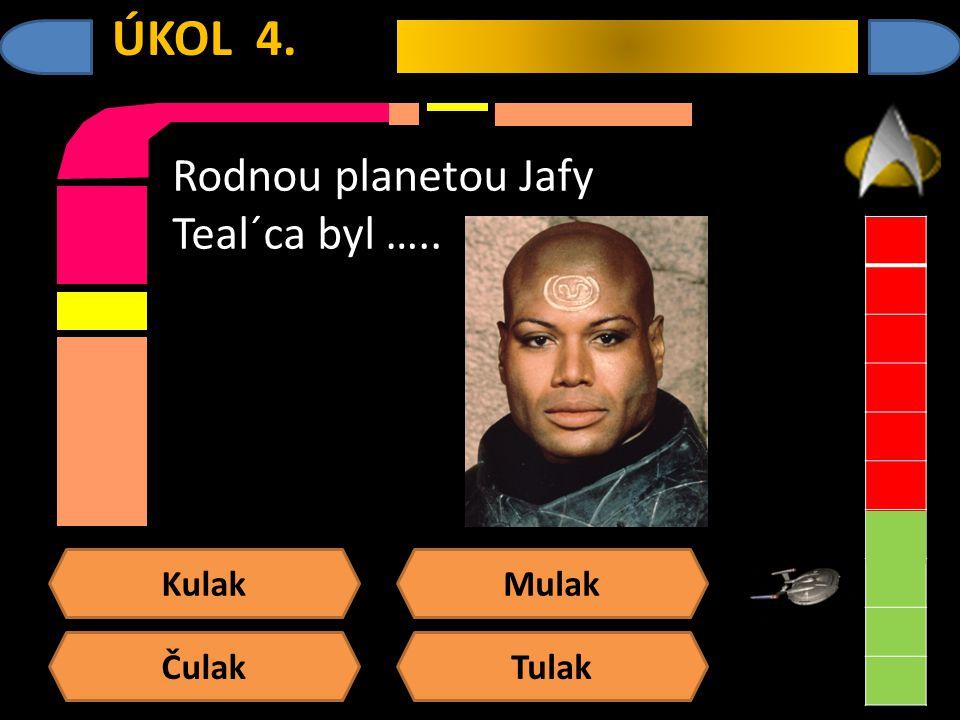 Kulak Čulak Mulak Tulak ÚKOL 4. Rodnou planetou Jafy Teal´ca byl …..