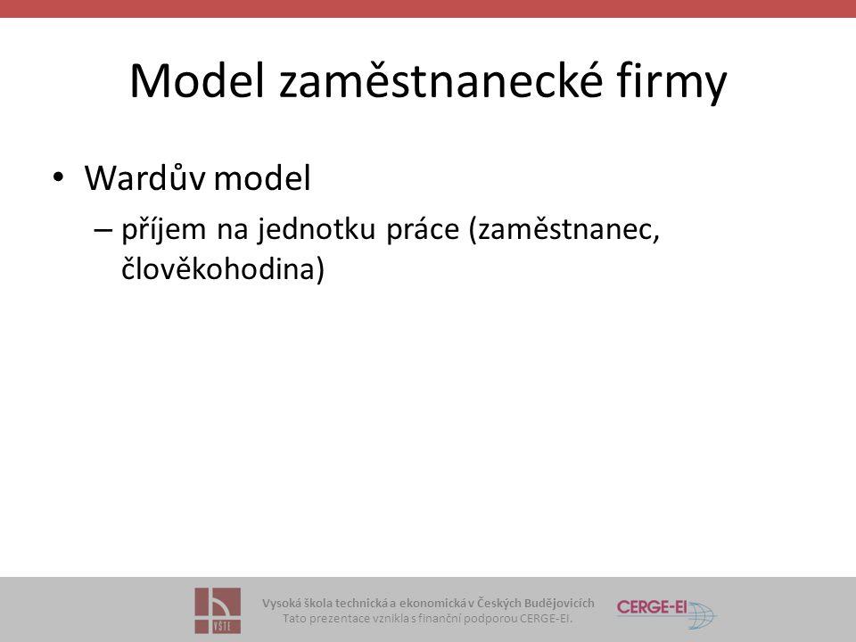 Vysoká škola technická a ekonomická v Českých Budějovicích Tato prezentace vznikla s finanční podporou CERGE-EI. Model zaměstnanecké firmy Wardův mode