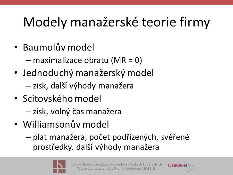 Vysoká škola technická a ekonomická v Českých Budějovicích Tato prezentace vznikla s finanční podporou CERGE-EI. Modely manažerské teorie firmy Baumol