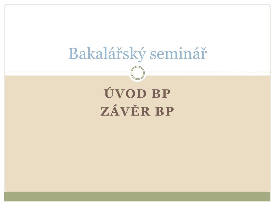 ÚVOD BP ZÁVĚR BP Bakalářský seminář