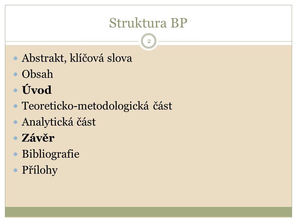 Struktura BP Abstrakt, klíčová slova Obsah Úvod Teoreticko-metodologická část Analytická část Závěr Bibliografie Přílohy 2