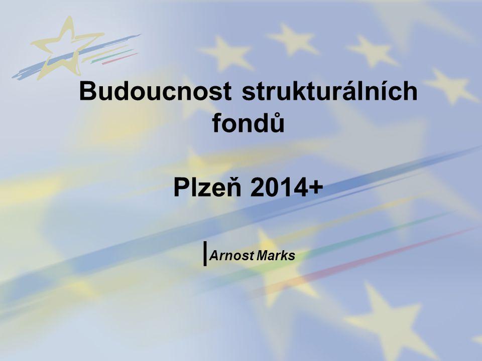 Budoucnost strukturálních fondů Plzeň 2014+ | Arnost Marks