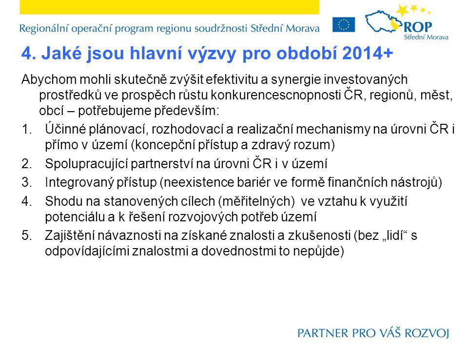 4. Jaké jsou hlavní výzvy pro období 2014+ Abychom mohli skutečně zvýšit efektivitu a synergie investovaných prostředků ve prospěch růstu konkurencesc