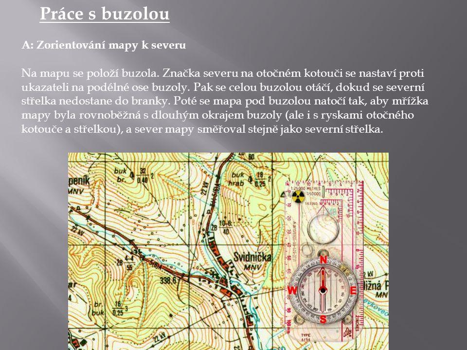 Práce s buzolou A: Zorientování mapy k severu Na mapu se položí buzola. Značka severu na otočném kotouči se nastaví proti ukazateli na podélné ose buz
