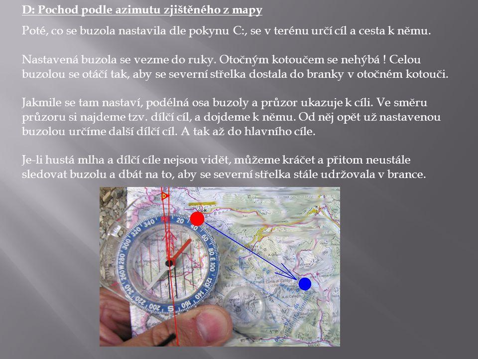 D: Pochod podle azimutu zjištěného z mapy Poté, co se buzola nastavila dle pokynu C:, se v terénu určí cíl a cesta k němu.