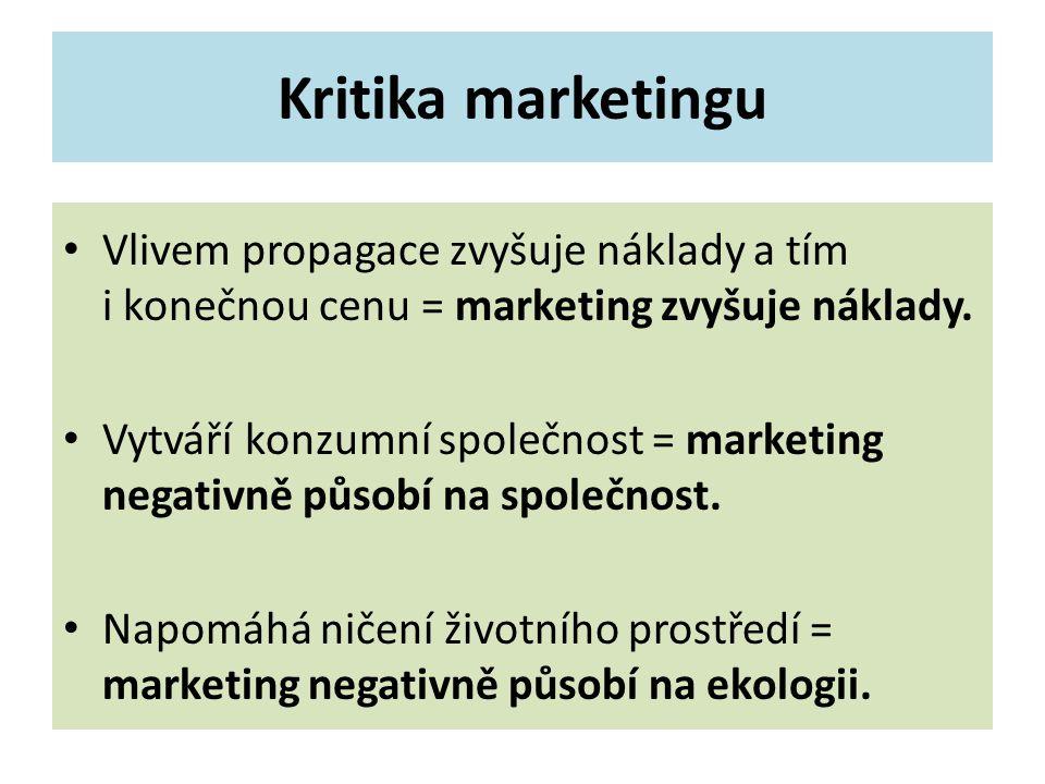 Kritika marketingu Vlivem propagace zvyšuje náklady a tím i konečnou cenu = marketing zvyšuje náklady.