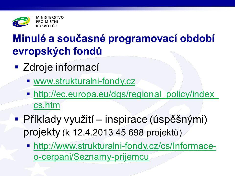 Minulé a současné programovací období evropských fondů  Zdroje informací  www.strukturalni-fondy.cz www.strukturalni-fondy.cz  http://ec.europa.eu/