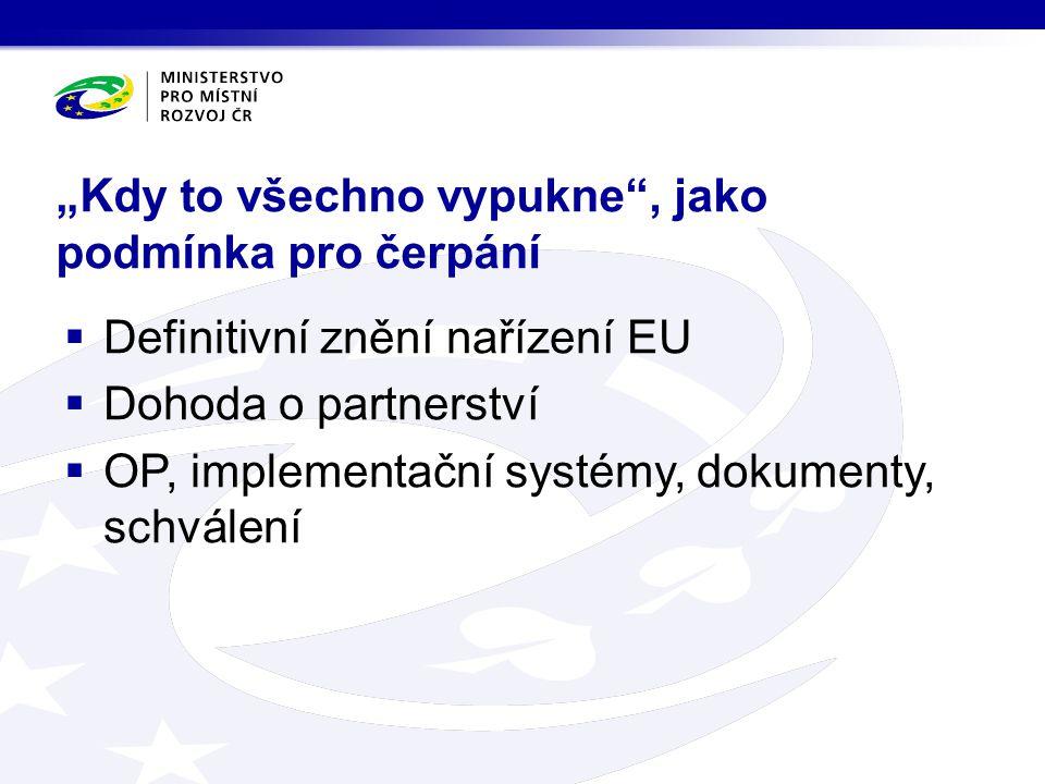 """""""Kdy to všechno vypukne"""", jako podmínka pro čerpání  Definitivní znění nařízení EU  Dohoda o partnerství  OP, implementační systémy, dokumenty, sch"""