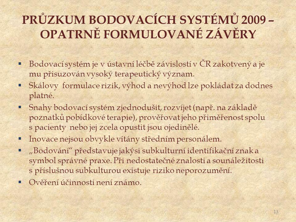 PRŮZKUM BODOVACÍCH SYSTÉMŮ 2009 – OPATRNĚ FORMULOVANÉ ZÁVĚRY  Bodovací systém je v ústavní léčbě závislostí v ČR zakotvený a je mu přisuzován vysoký terapeutický význam.