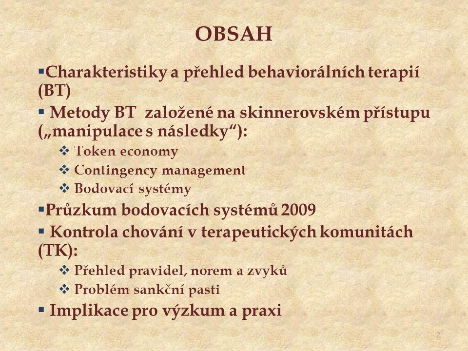 """OBSAH  Charakteristiky a přehled behaviorálních terapií (BT)  Metody BT založené na skinnerovském přístupu (""""manipulace s následky ):  Token economy  Contingency management  Bodovací systémy  Průzkum bodovacích systémů 2009  Kontrola chování v terapeutických komunitách (TK):  Přehled pravidel, norem a zvyků  Problém sankční pasti  Implikace pro výzkum a praxi 2"""