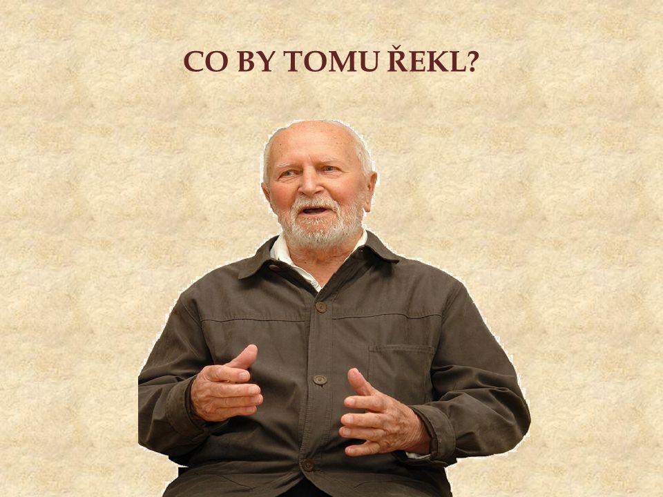 CO BY TOMU ŘEKL?