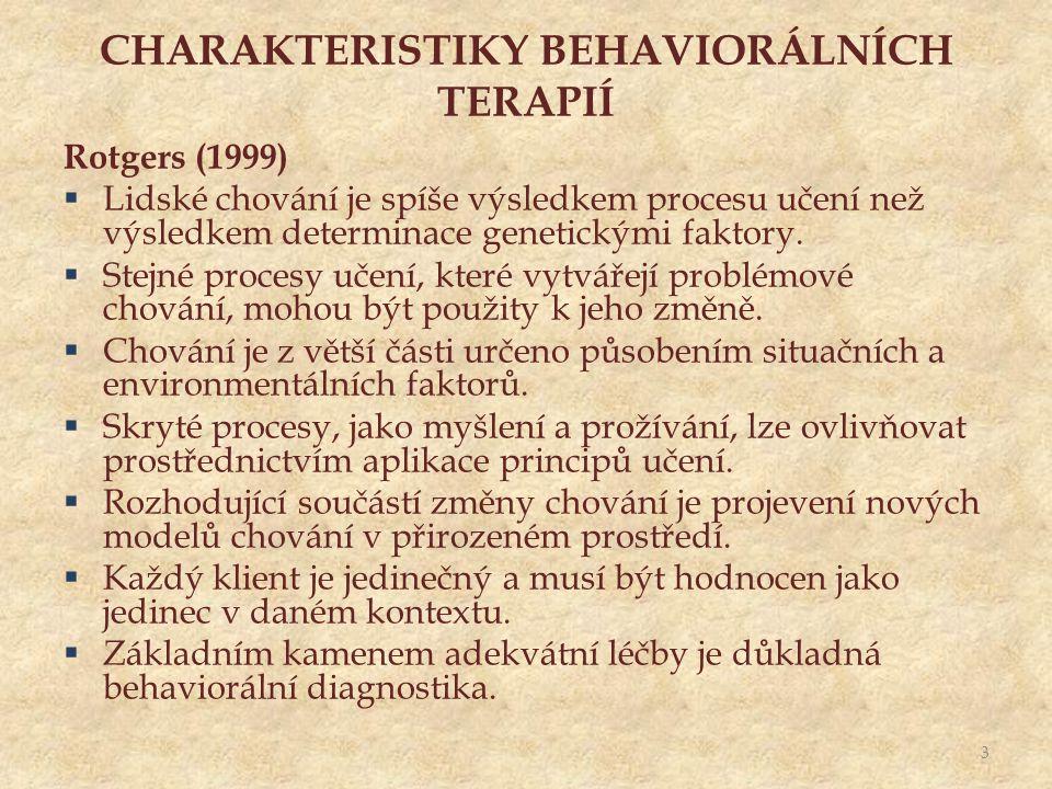 CHARAKTERISTIKY BEHAVIORÁLNÍCH TERAPIÍ Rotgers (1999)  Lidské chování je spíše výsledkem procesu učení než výsledkem determinace genetickými faktory.