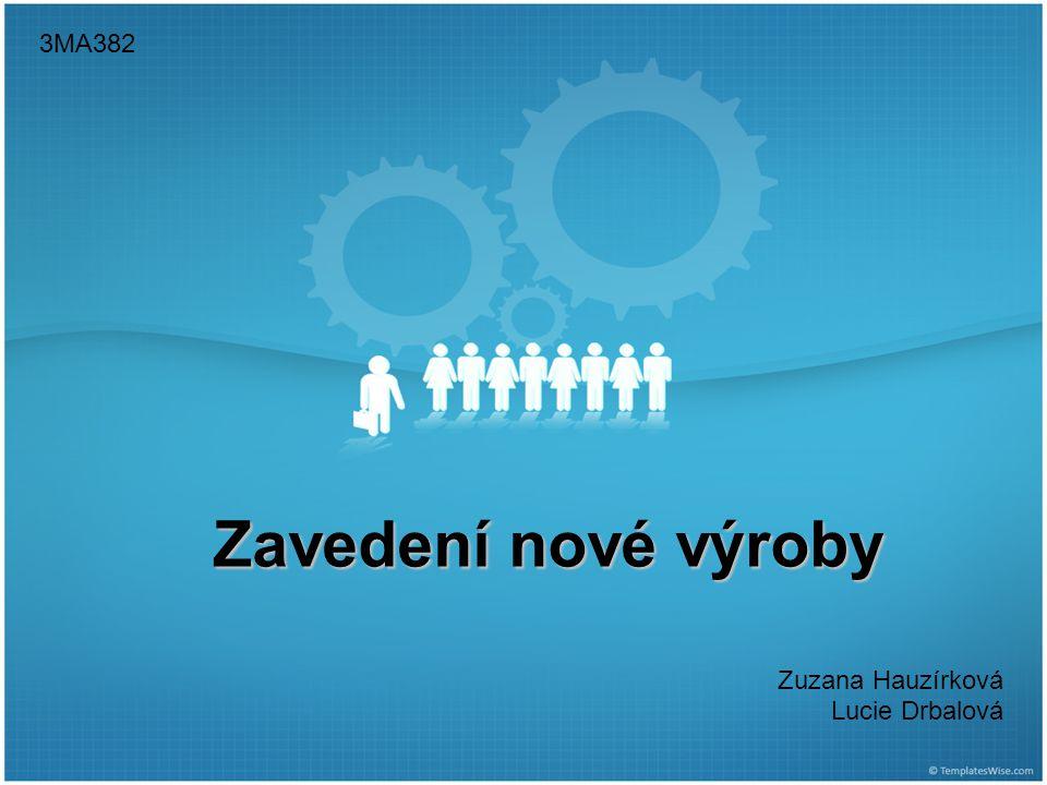 Zavedení nové výroby Zuzana Hauzírková Lucie Drbalová 3MA382