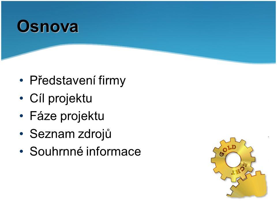 Osnova Představení firmy Cíl projektu Fáze projektu Seznam zdrojů Souhrnné informace
