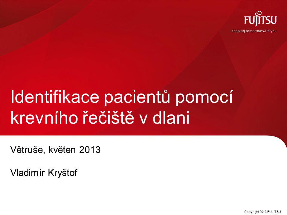 0Copyright 2013 FUJITSU Identifikace pacientů pomocí krevního řečiště v dlani Větruše, květen 2013 Vladimír Kryštof