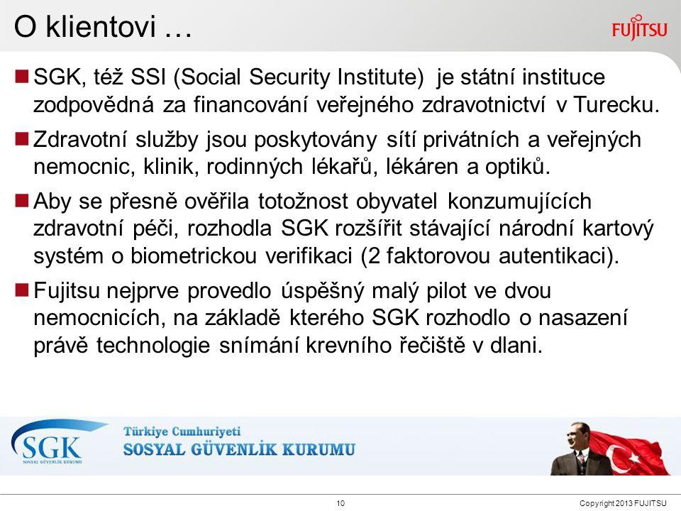 10Copyright 2013 FUJITSU O klientovi … SGK, též SSI (Social Security Institute) je státní instituce zodpovědná za financování veřejného zdravotnictví v Turecku.