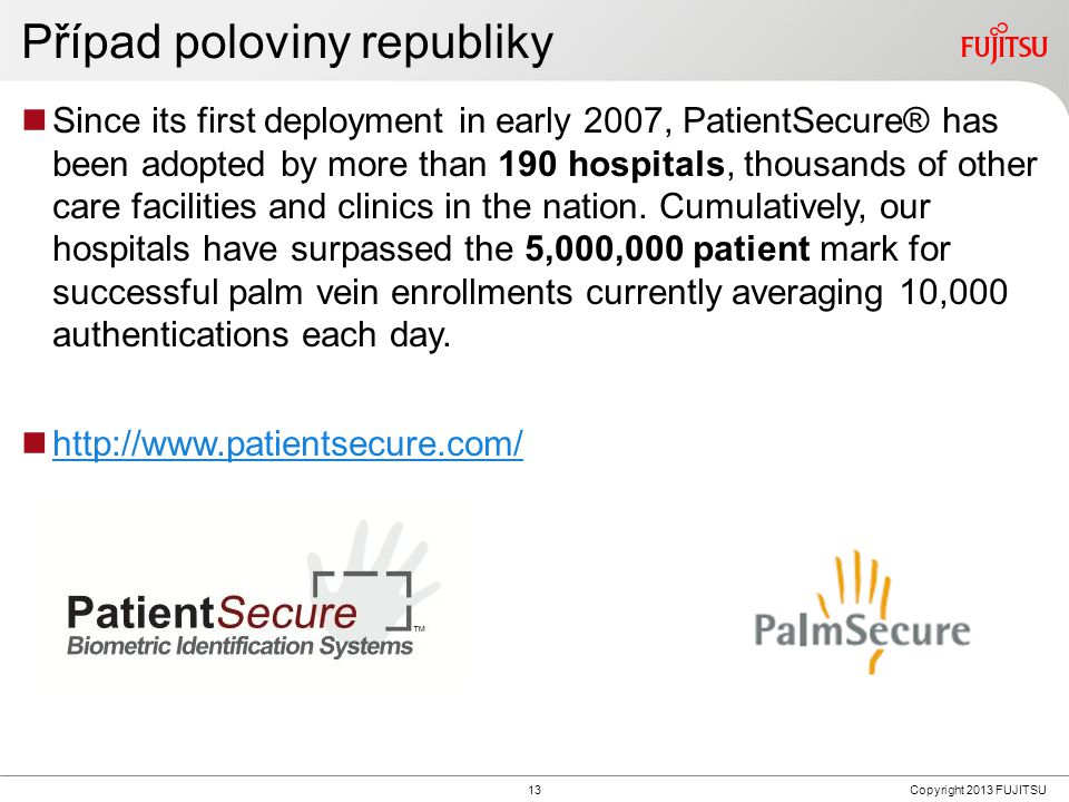 13Copyright 2013 FUJITSU Případ poloviny republiky Since its first deployment in early 2007, PatientSecure® has been adopted by more than 190 hospital