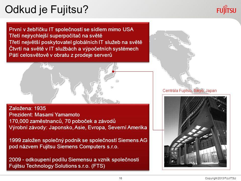 16Copyright 2013 FUJITSU Založena: 1935 Prezident: Masami Yamamoto 170,000 zaměstnanců, 70 poboček a závodů Výrobní závody: Japonsko, Asie, Evropa, Severní Amerika 1999 založen společný podnik se společností Siemens AG pod názvem Fujitsu Siemens Computers s.r.o.