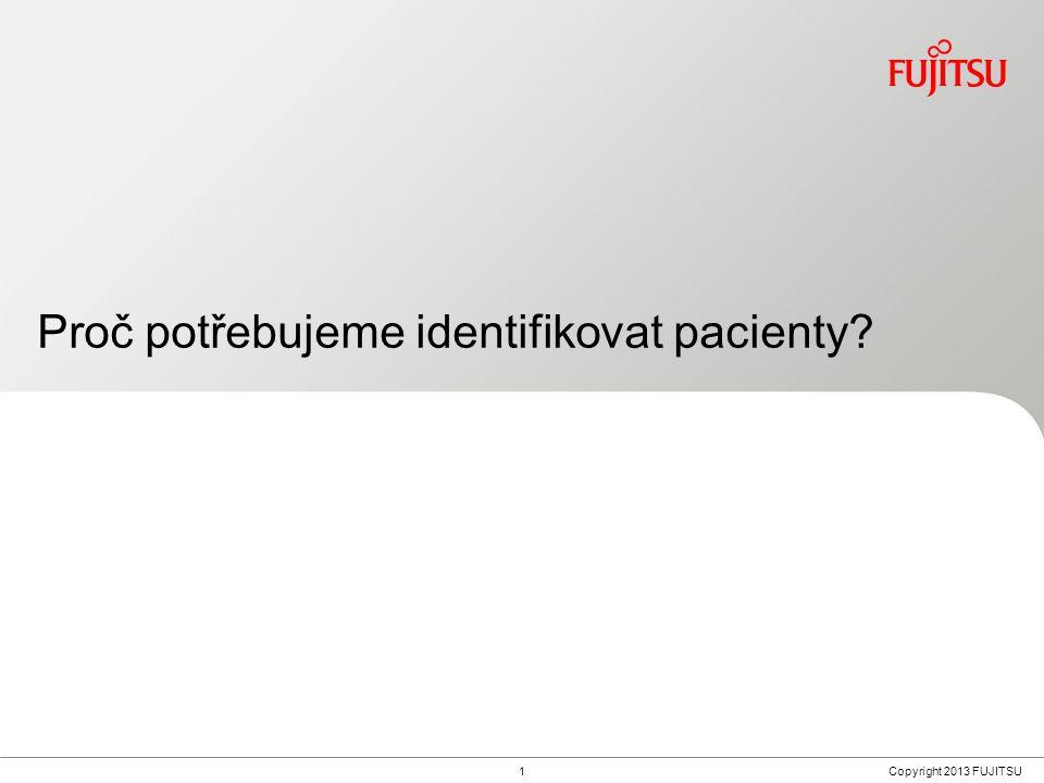 1Copyright 2013 FUJITSU Proč potřebujeme identifikovat pacienty