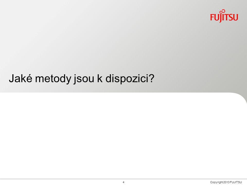 4Copyright 2013 FUJITSU Jaké metody jsou k dispozici?