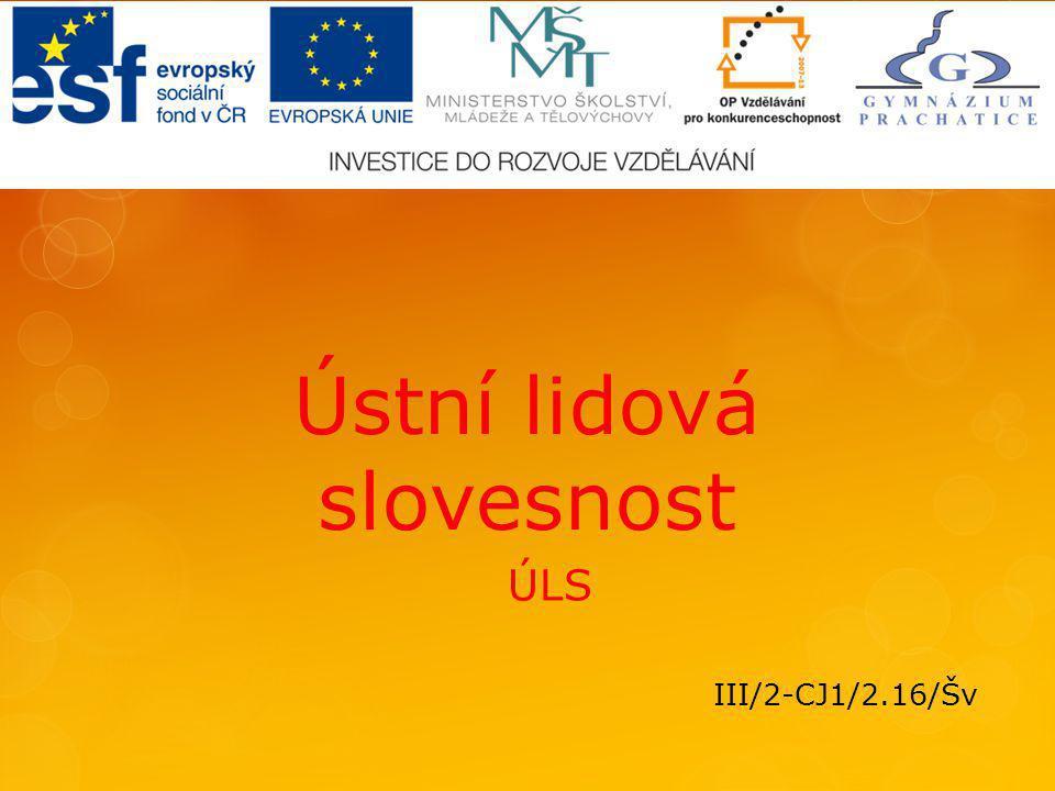 Ústní lidová slovesnost ÚLS III/2-CJ1/2.16/Šv