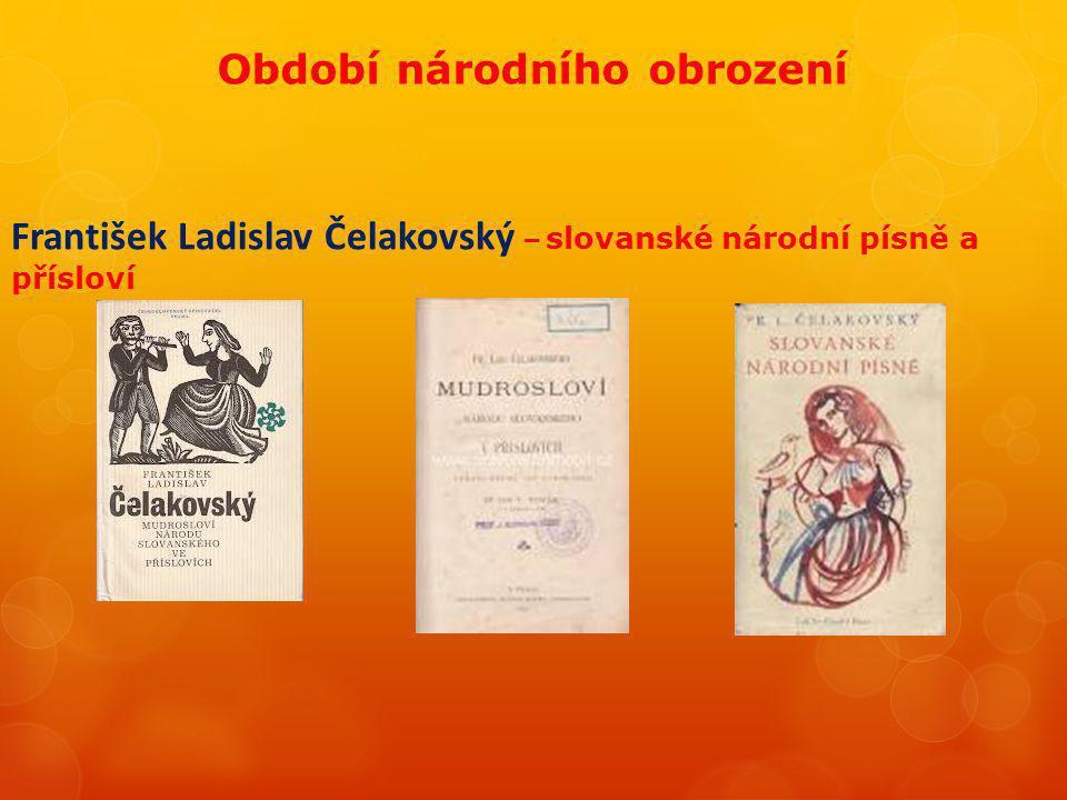 Období národního obrození František Ladislav Čelakovský – slovanské národní písně a přísloví