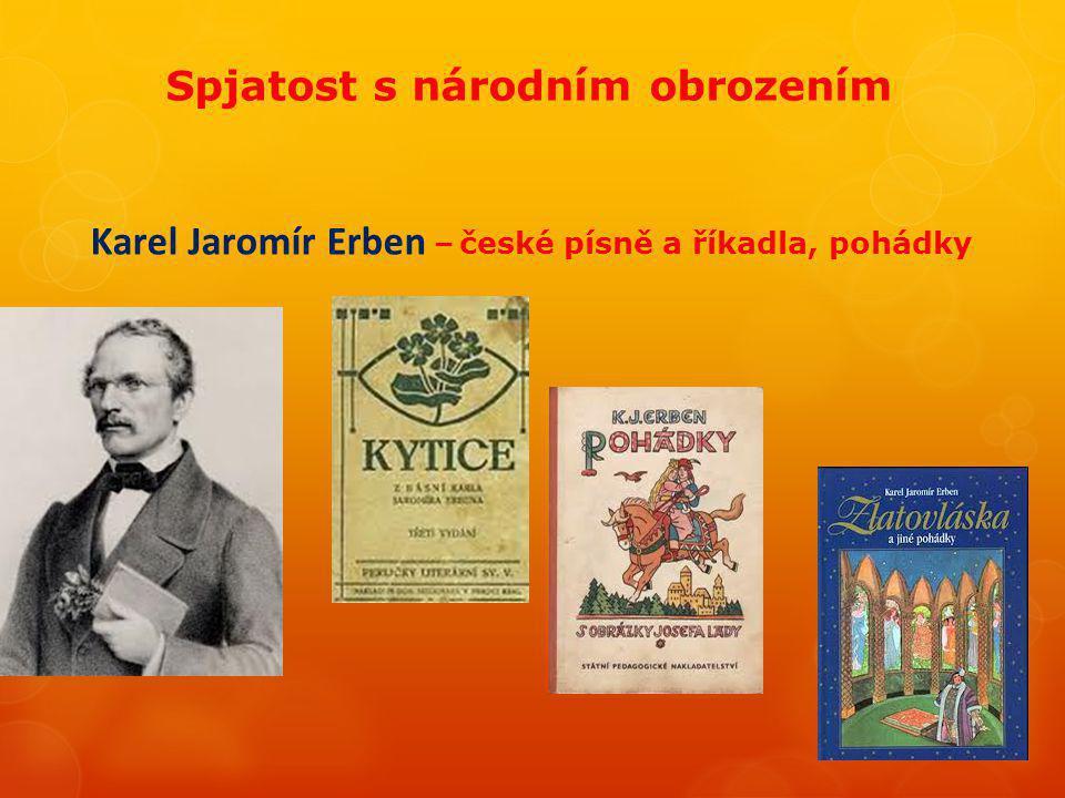 Spjatost s národním obrozením Karel Jaromír Erben – české písně a říkadla, pohádky