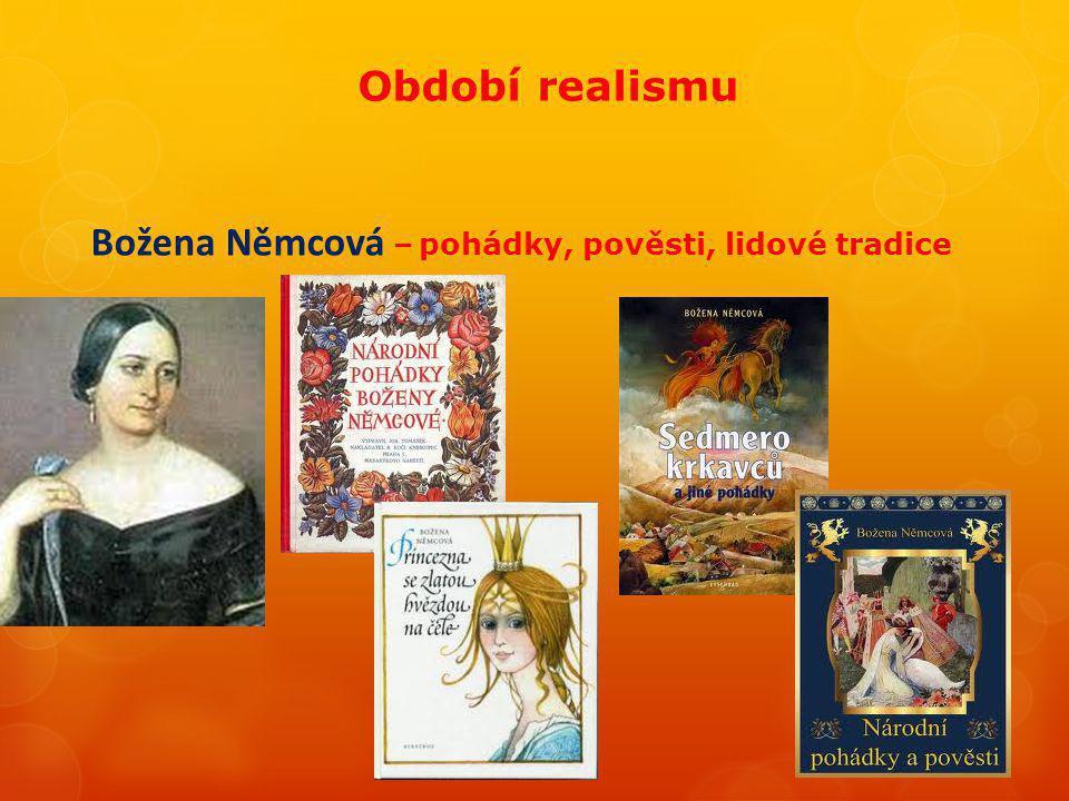 Období realismu Božena Němcová – pohádky, pověsti, lidové tradice