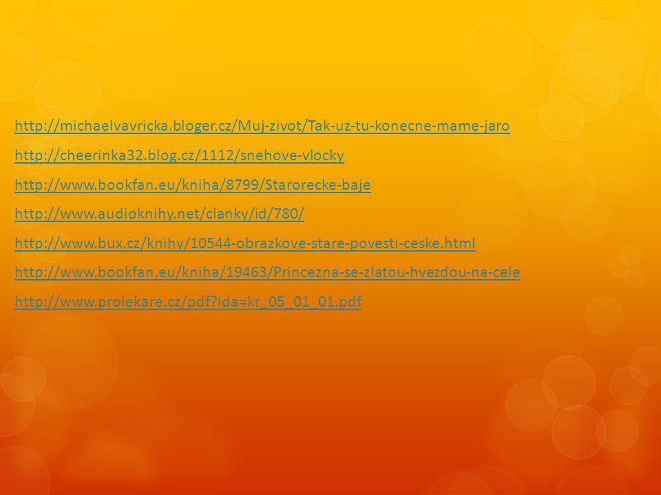 http://michaelvavricka.bloger.cz/Muj-zivot/Tak-uz-tu-konecne-mame-jaro http://cheerinka32.blog.cz/1112/snehove-vlocky http://www.bookfan.eu/kniha/8799/Starorecke-baje http://www.audioknihy.net/clanky/id/780/ http://www.bux.cz/knihy/10544-obrazkove-stare-povesti-ceske.html http://www.bookfan.eu/kniha/19463/Princezna-se-zlatou-hvezdou-na-cele http://www.prolekare.cz/pdf?ida=kr_05_01_01.pdf