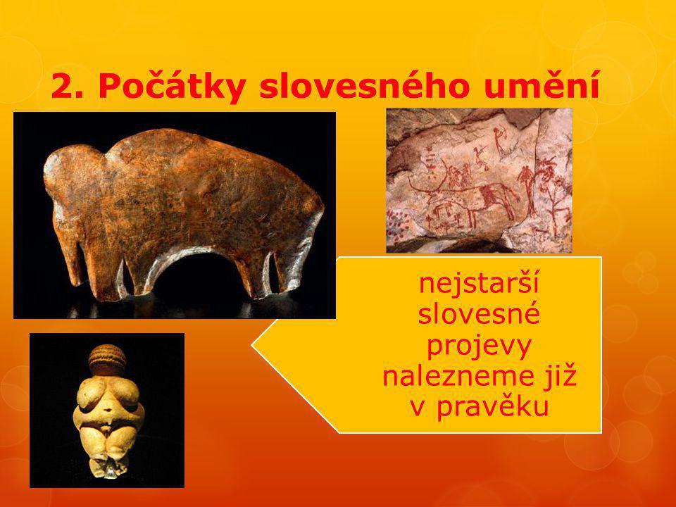 2. Počátky slovesného umění nejstarší slovesné projevy nalezneme již v pravěku