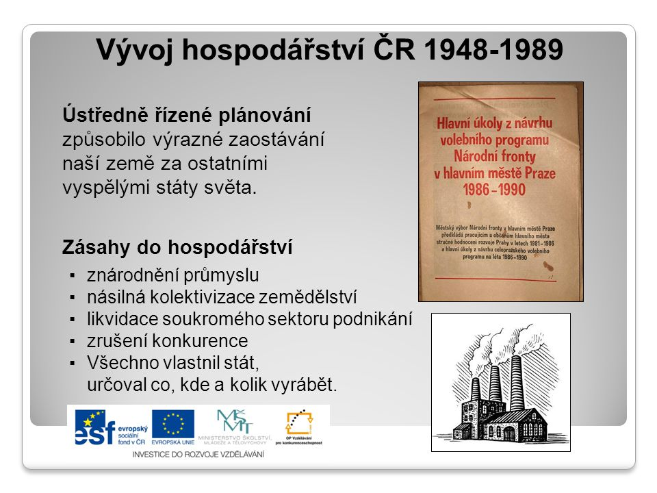 Vývoj hospodářství ČR 1948-1989 Ústředně řízené plánování způsobilo výrazné zaostávání naší země za ostatními vyspělými státy světa. Zásahy do hospodá