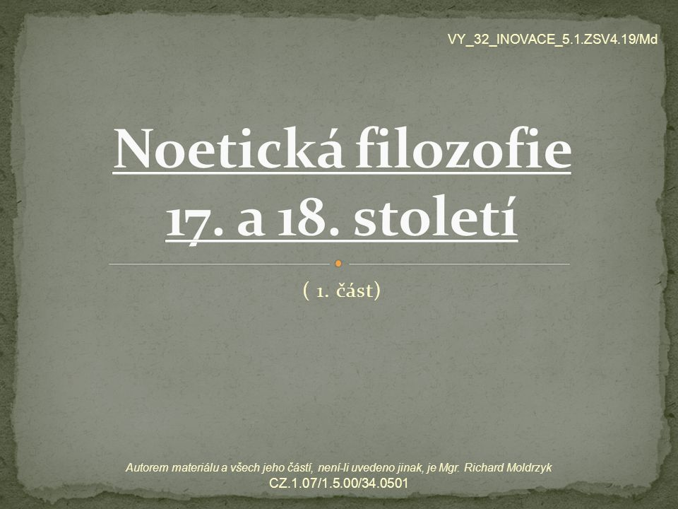 ( 1. část) VY_32_INOVACE_5.1.ZSV4.19/Md Autorem materiálu a všech jeho částí, není-li uvedeno jinak, je Mgr. Richard Moldrzyk CZ.1.07/1.5.00/34.0501