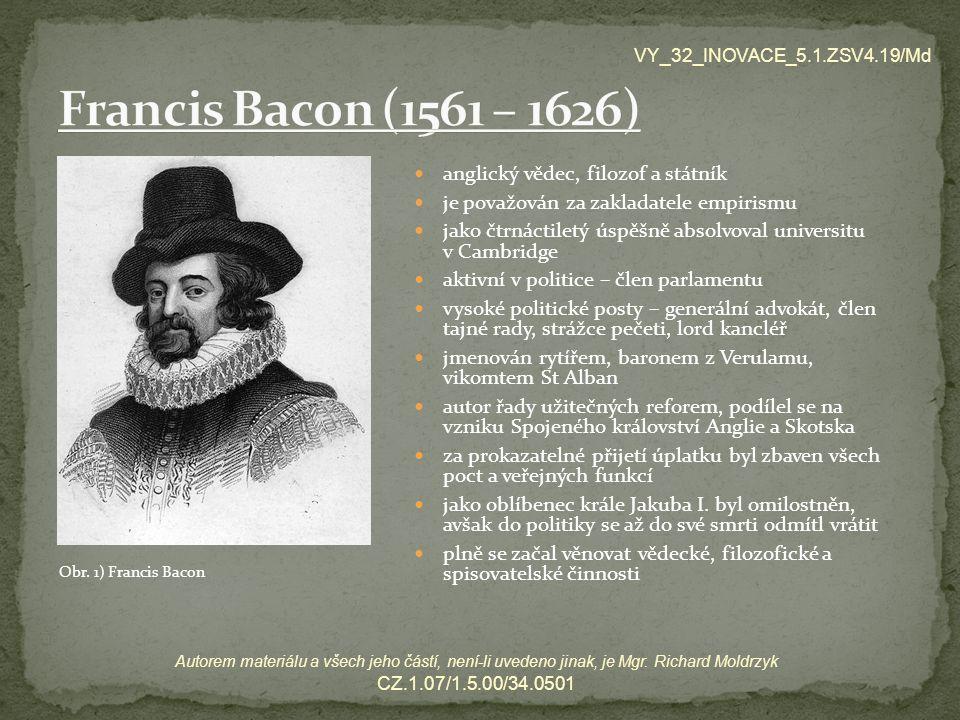 anglický vědec, filozof a státník je považován za zakladatele empirismu jako čtrnáctiletý úspěšně absolvoval universitu v Cambridge aktivní v politice