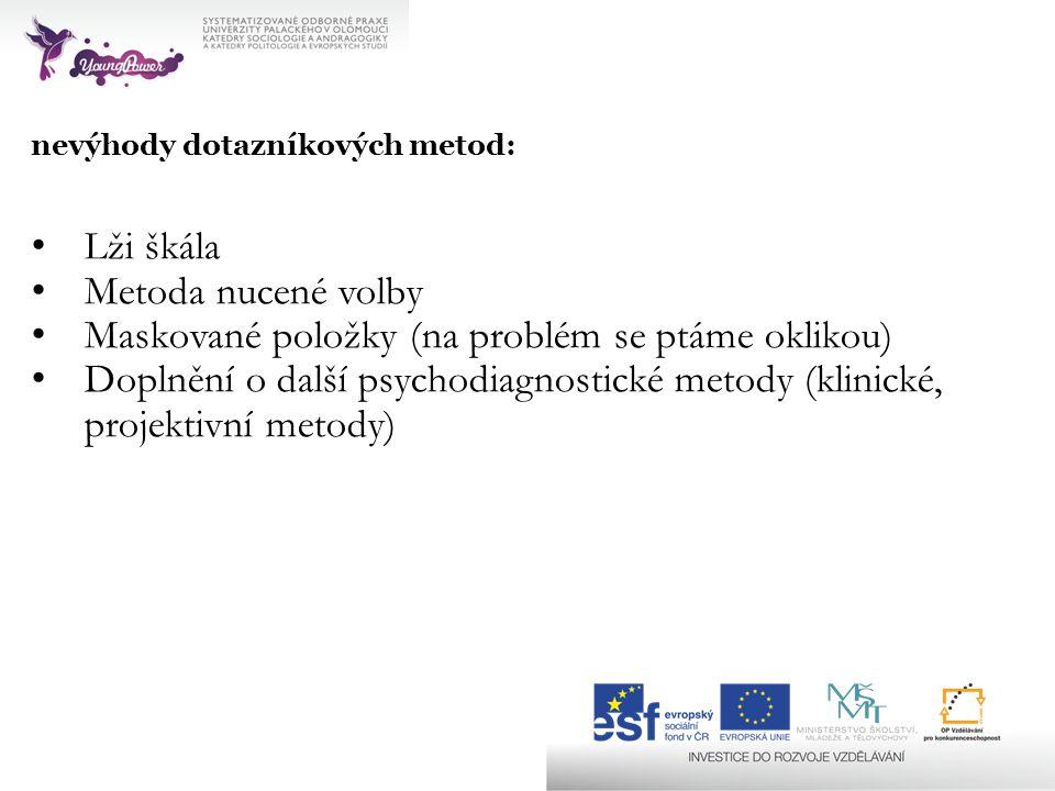 nevýhody dotazníkových metod: Lži škála Metoda nucené volby Maskované položky (na problém se ptáme oklikou) Doplnění o další psychodiagnostické metody